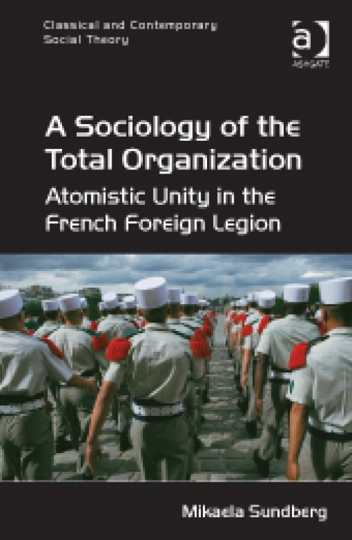 A Sociology of the Total Organization - Atomistic Unity in the French Foreign Legion